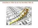 Bài giảng Kinh tế học vĩ mô: Chương 8 - Tiền tệ và thị trường tiền tệ