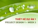 Bài giảng Thiết kế dự án 1: Tuần 3 - ThS. Nguyễn Thùy Dung