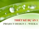 Bài giảng Thiết kế dự án 1: Tuần 6 - ThS. Nguyễn Thùy Dung