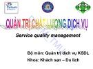 Bài giảng Quản lý chất lượng dịch vụ (Service quality management) - Chương 1: Khái quát về quản trị chất lượng dịch vụ