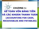 Bài giảng Kế toán tài chính - Chương 1: Kế toán tiền và các khoản thanh toán