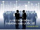 Bài giảng Luật hợp đồng thương mại Quốc tế - TS. Bùi Quang Xuân