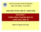 Bài giảng môn Kinh tế học tiền tệ - Ngân hàng: Bài 7 - TS. Nguyễn Anh Tuấn