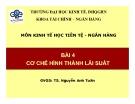 Bài giảng môn Kinh tế học tiền tệ - Ngân hàng: Bài 4 - TS. Nguyễn Anh Tuấn