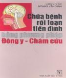 Ebook Chữa bệnh rối loạn tiền đình bằng phương pháp Đông y - Châm cứu: Phần 1 - NXB Y học
