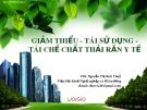 Bài giảng Giảm thiểu - Tái sử dụng - Tái chế chất thải rắn y tế - ThS. Nguyễn Thị Bích Thủy