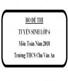 Đề thi tuyển sinh vào lớp 6 môn Toán năm 2018 - Trường THCS Chu Văn An