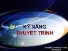 Bài giảng Kỹ năng thuyết trình - Nguyễn Thanh Mỹ