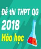 Đề thi THPT Quốc gia môn Hóa năm 2018 - Có đáp án