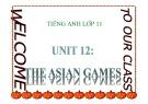 Bài giảng Tiếng Anh 11 - Bài 12: The Asian games