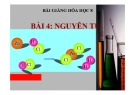 Bài giảng Hóa học 8 - Bài 4: Nguyên tử
