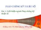 Bài giảng Pháp chứng kỹ thuật số: Bài 1 - TS. Đàm Hồng Hải