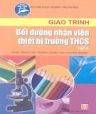 Giáo trình Bồi dưỡng nhân viên thiết bị trường THCS (Tập 2): Phần 1