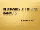 Lecture Financial derivatives - Lecture 7: Mechanics of futures markets