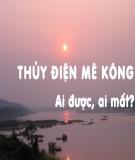 Thủy điện Mê Kông: Ai được, ai mất