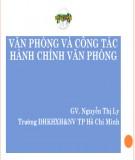 Bài giảng Văn phòng và công tác hành chính văn phòng - ThS. Nguyễn Thị Ly