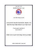 Tóm tắt Luận văn Thạc sĩ Luật học: Giải quyết tranh chấp bằng trọng tài thương mại theo pháp luật Việt Nam