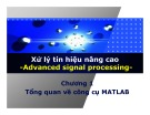 Bài giảng Xử lý tín hiệu nâng cao (Advanced signal processing) - Chương 1: Tổng quan về công cụ MATLAB