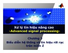 Bài giảng Xử lý tín hiệu nâng cao (Advanced signal processing) - Chương 3: Biểu diễn hệ thống và tín hiệu rời rạc trên miền Z