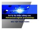 Bài giảng Xử lý tín hiệu nâng cao (Advanced signal processing) - Chương 7: Bài tập thực hành