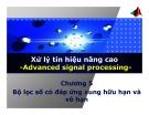 Bài giảng Xử lý tín hiệu nâng cao (Advanced signal processing) - Chương 5: Bộ lọc số có đáp ứng xung hữu hạn và vô hạn