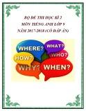 Bộ đề thi học kì 2 môn Tiếng Anh lớp 9 năm 2017-2018 có đáp án