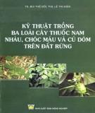 kỹ thuật trồng 3 loài cây thuốc nam nhàu, chóc máu và củ dòm trên đất rừng: phần 1
