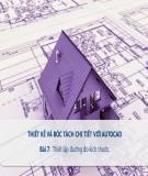 Bài giảng Thiết kế và bóc tách kỹ thuật với Autocad: Bài 7