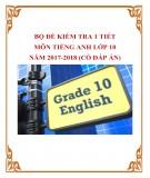 Bộ đề kiểm tra 1 tiết môn Tiếng Anh lớp 10 năm 2017-2018 có đáp án