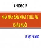 Bài giảng Công nghệ sản suất thức ăn công nghiệp: Chương 4 - TS. Lê Việt Phương