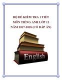 Bộ đề kiểm tra 1 tiết môn Tiếng Anh lớp 12 năm 2017-2018 có đáp án