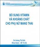 Bài giảng Vitamin và khoáng chất cho phụ nữ mang thai - Ds Hoàng Thị Vinh