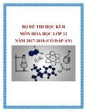 Bộ đề thi học kì 2 môn Hóa học lớp 12 năm 2017-2018 có đáp án