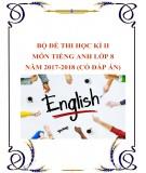 Bộ đề thi học kì 2 môn Tiếng Anh lớp 8 năm 2017-2018 có đáp án