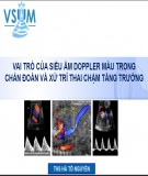 Vai trò của siêu âm doppler màu trong chẩn đoán và xử trí thai chậm tăng trưởng - Th.S Hà Tố Nguyên