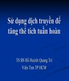 Bài giảng Sử dụng dịch truyền để tăng thể tích tuần hoàn - TS.BS Hồ Huỳnh Quang Trí