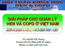 Bài giảng Giải pháp quản lý hen và COPD ở Việt Nam - TS. Nguyễn Viết Nhung