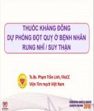 Thuốc kháng đông dự phòng đột quỵ ở bệnh nhân rung nhĩ / suy thận - TS.BS. Phạm Trần Linh