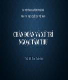 Bài giảng Chẩn đoán và xử trí ngoại tâm thu - ThS. BS. Trần Tuấn Việt