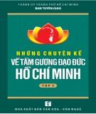 Hồ Chí Minh và những chuyện kể về tấm gương đạo đức của Người (Tập 3): Phần 2