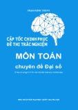 Môn Toán - Cấp tốc chinh phục đề thi trắc nghiệm chuyên đề đại số