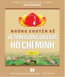 Hồ Chí Minh và những chuyện kể về tấm gương đạo đức của Người (Tập 5): Phần 1