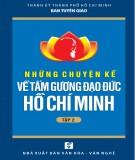 Hồ Chí Minh và những chuyện kể về tấm gương đạo đức của Người (Tập 2): Phần 2