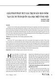 Giải pháp phát huy giá trị di sản Hán Nôm tại các di tích Quốc gia đặc biệt ở Hà Nội