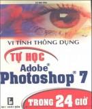 vi tính thông dụng - tự học adobe photoshop 7 trong 24 giờ: phần 2 - nxb thanh niên