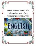 Bộ đề thi học sinh giỏi môn Tiếng Anh lớp 8 năm 2017-2018 có đáp án