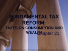 Lecture note Public finance (10th Edition) - Chapter 21: Fundamental tax reform: Taxes on consumption and wealth