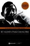 Ebook Kỷ nguyên Park Chung Hee và quá trình phát triển thần kỳ của Hàn Quốc