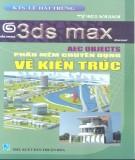 3ds max phần mềm chuyên dụng vẽ kiến trúc: phần 1 - nxb thuận hóa