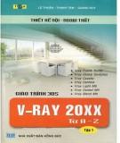 Giáo trình 3DS V-RAY 20XX từ A-Z (Tập 1): Phần 1 - NXB Hồng Đức